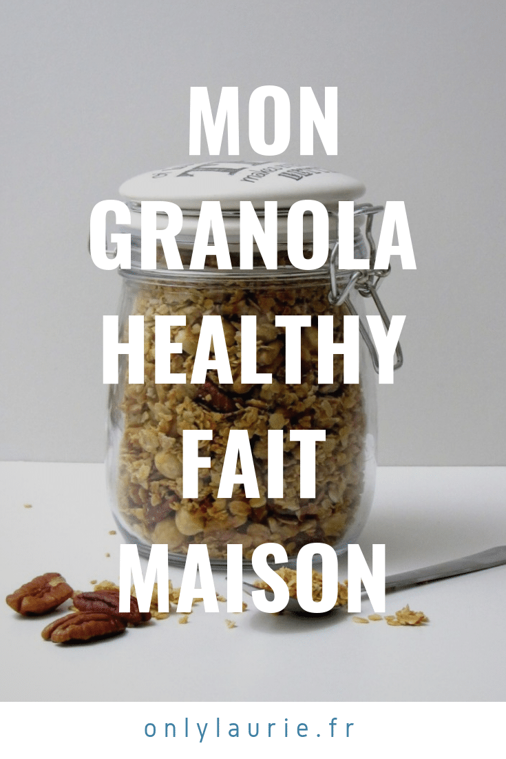 Mon granola healthy fait maison pinterest only laurie