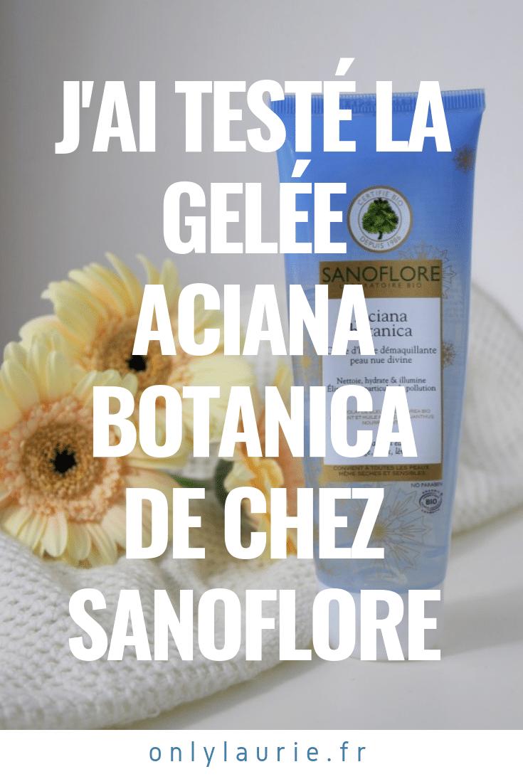 J'ai testé le démaquillant Aciana Botanica de chez sanoflore only laurie