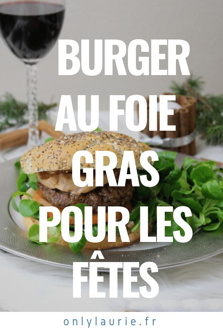 Un burger au foie gras pour les fêtes pinterest only laurie