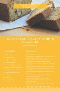 Fiche recette pour faire un bread cake à la pomme et aux noisette. Une recette healthy et facile à faire.