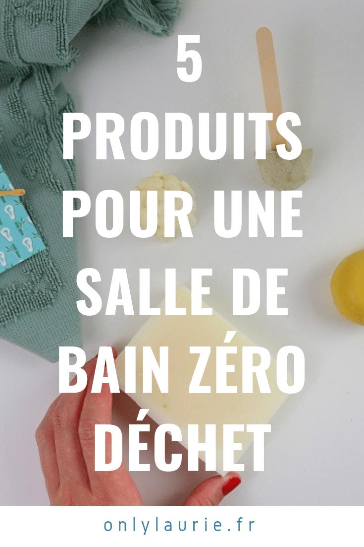 5 produits pour une salle de bain zéro déchet pinterest only laurie
