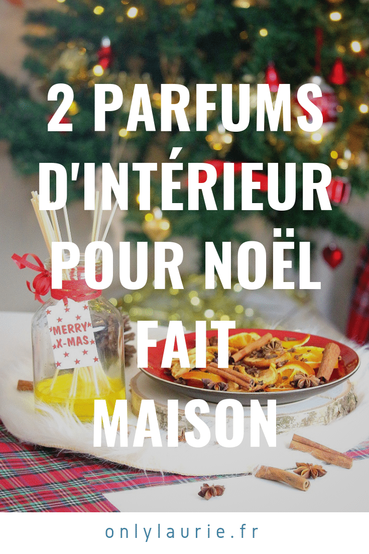 2 parfums d'intérieur pour noel fait maison pinterest only laurie