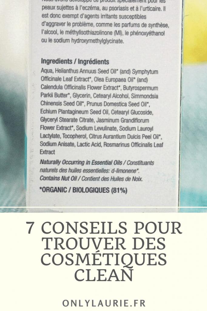 7 conseils pour trouver des produits cosmétiques clean. Toutes les astuces pour décrypter les étiquettes de ces cosmétiques. Et bien choisir ces produits.