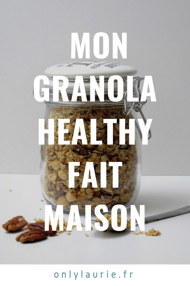 Mon granola healthy fait maison pinterest only laurie