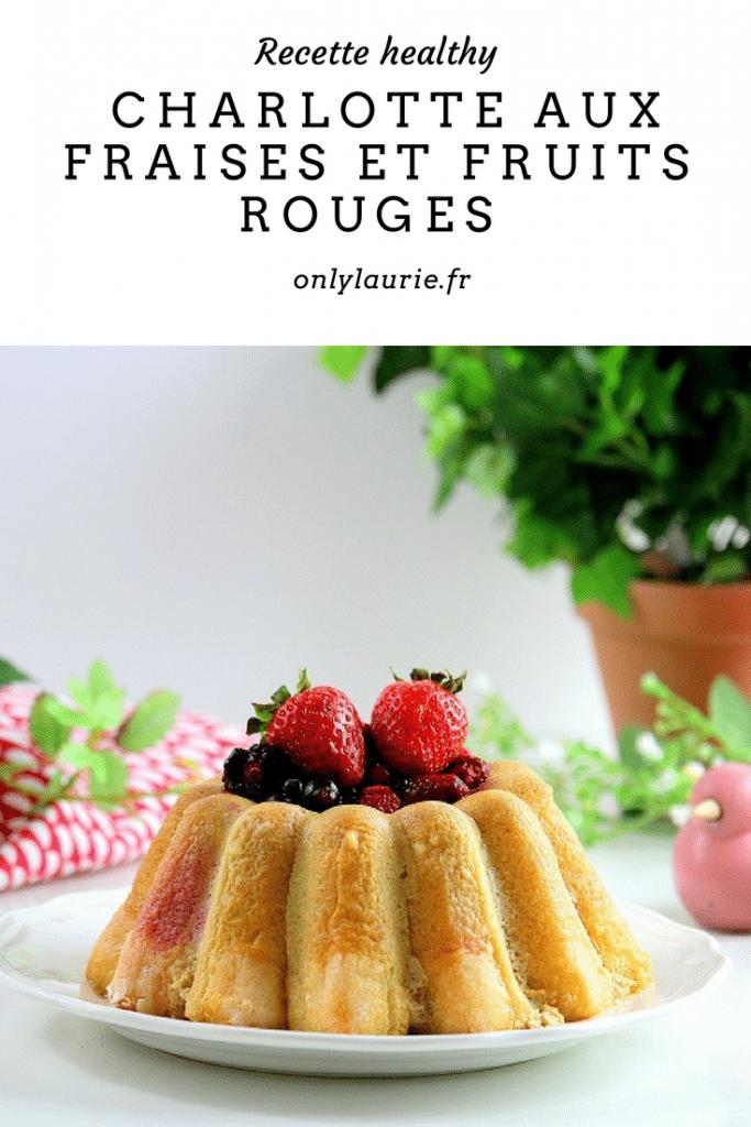 Charlotte aux fraises et fruits rouges pour la fête des mères pinterest only laurie