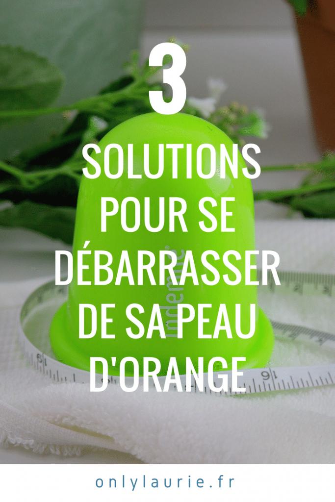 3 solutions pour se débarrasser de sa peau d'orange pinterest only laurie