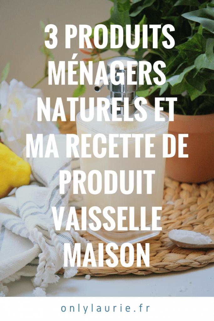 3 produits ménagers naturels et ma recette de produit vaiselle maison only laurie