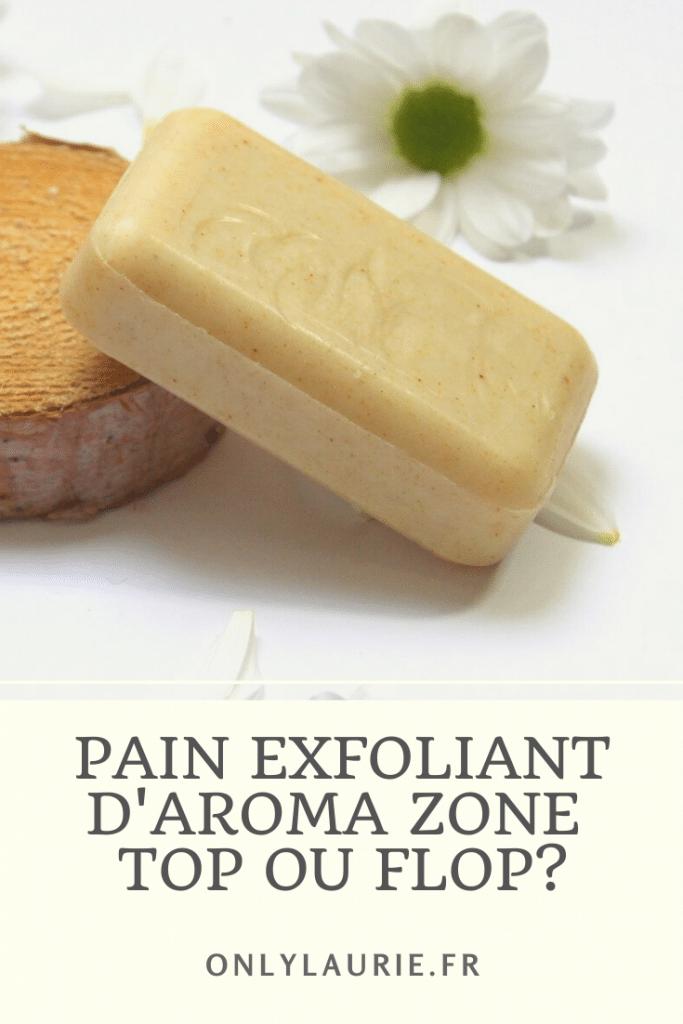 Mon avis sur le pain exfoliant d'aroma zone. Un gommage bio et naturel sous forme de savon. Parfait pour les peaux sensibles.